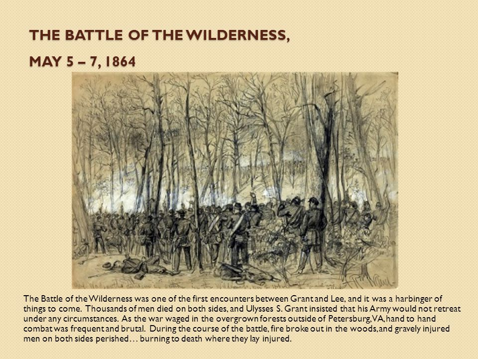 The battle of the wilderness, May 5 – 7, 1864