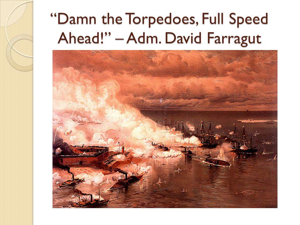 Damn the Torpedoes, Full Speed Ahead! – Adm. David Farragut