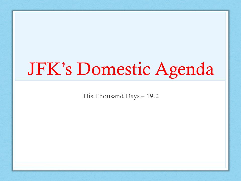 JFK's Domestic Agenda His Thousand Days – 19.2