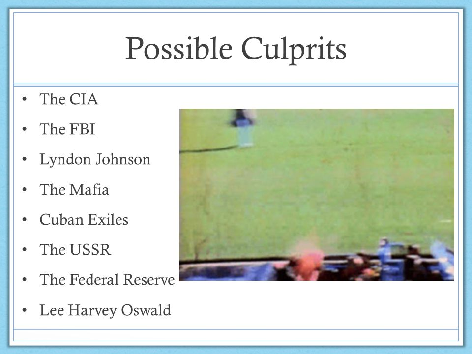 Possible Culprits The CIA The FBI Lyndon Johnson The Mafia