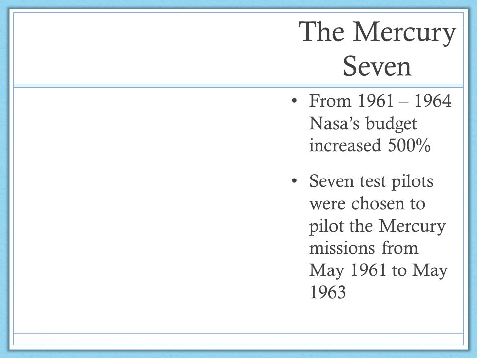 The Mercury Seven From 1961 – 1964 Nasa's budget increased 500%