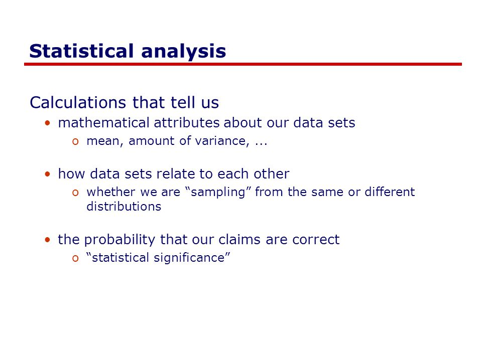 Statistical analysis Calculations that tell us