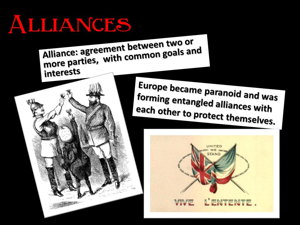 Alliances Alliance: agreement between two or more parties, with common goals and interests.