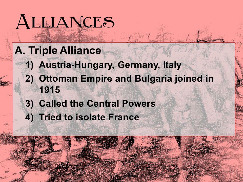 Alliances A. Triple Alliance Austria-Hungary, Germany, Italy