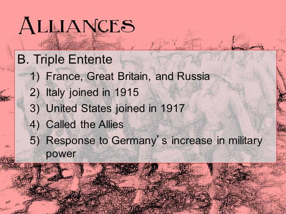 Alliances B. Triple Entente France, Great Britain, and Russia