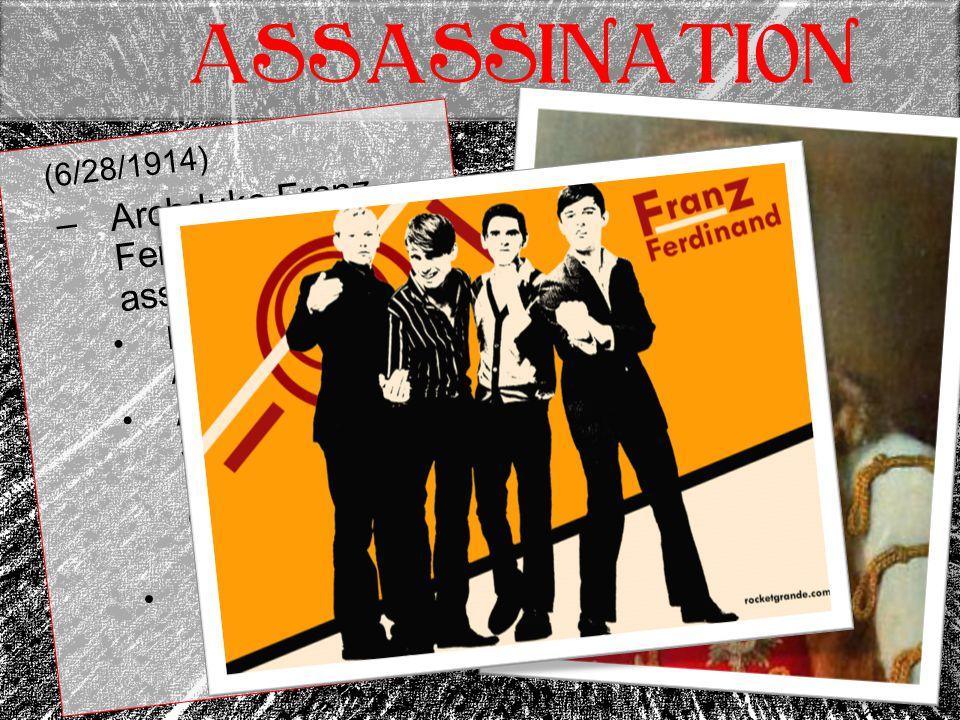ASSASSINATION (6/28/1914) Archduke Franz Ferdinand is assassinated