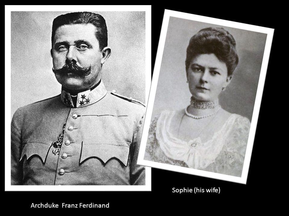Sophie (his wife) Archduke Franz Ferdinand