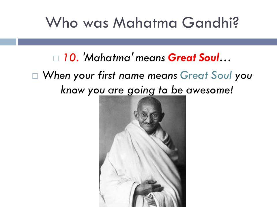 10. Mahatma means Great Soul…