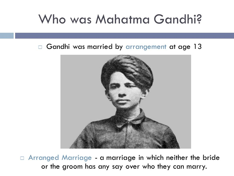Gandhi was married by arrangement at age 13