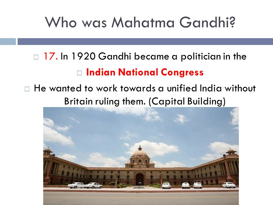 Who was Mahatma Gandhi 17. In 1920 Gandhi became a politician in the