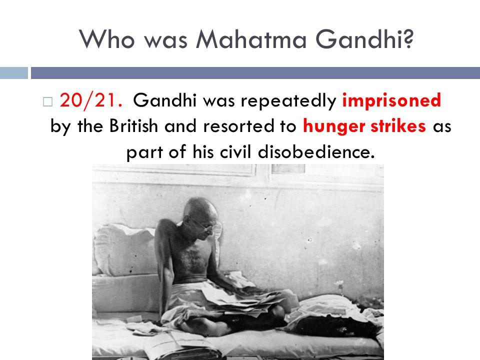 Who was Mahatma Gandhi. 20/21.