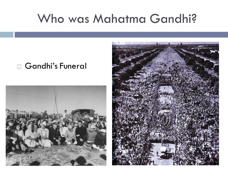 Who was Mahatma Gandhi Gandhi's Funeral