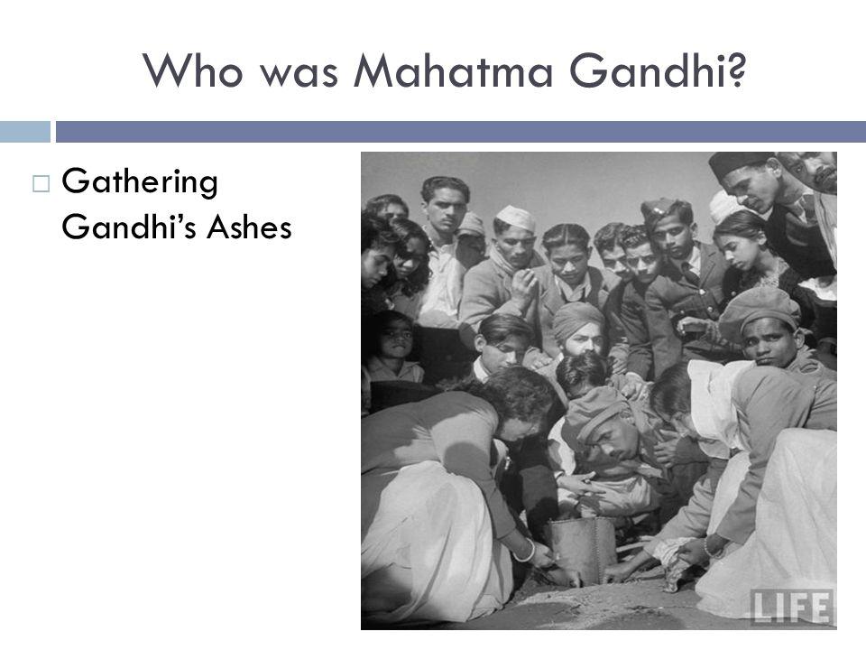 Who was Mahatma Gandhi Gathering Gandhi's Ashes