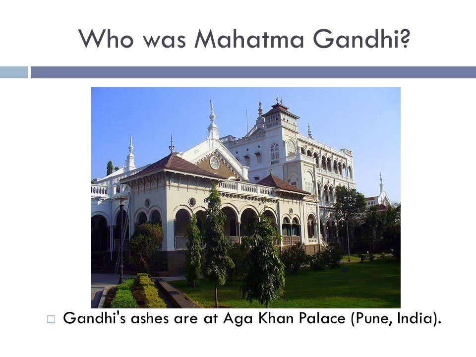Gandhi s ashes are at Aga Khan Palace (Pune, India).