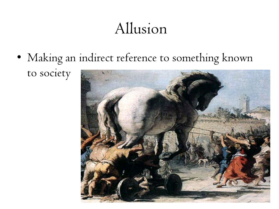 Allusion Making an indirect reference to something known to society