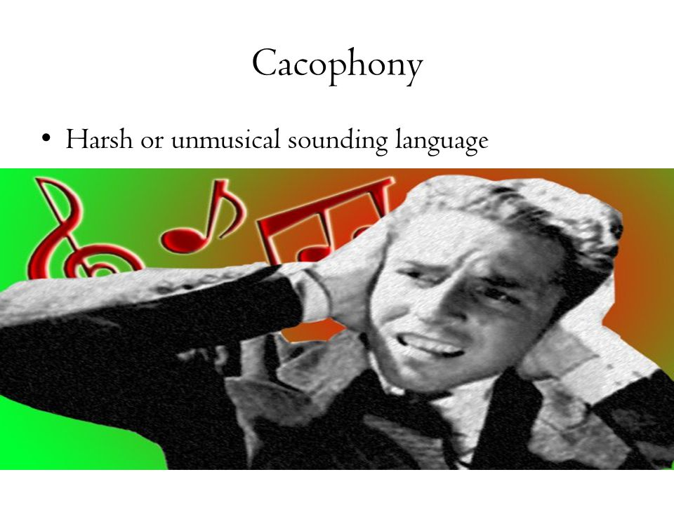 Cacophony Harsh or unmusical sounding language