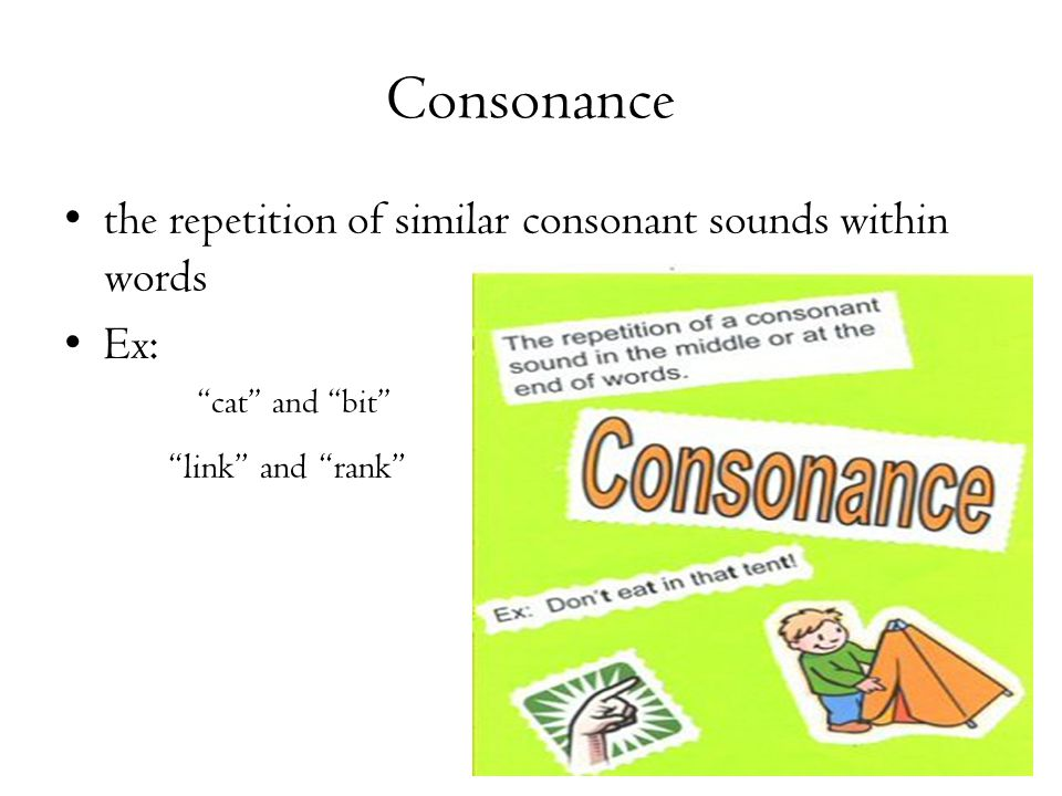 Consonance the repetition of similar consonant sounds within words Ex: