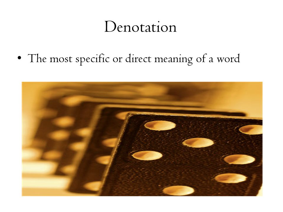 Denotation The most specific or direct meaning of a word
