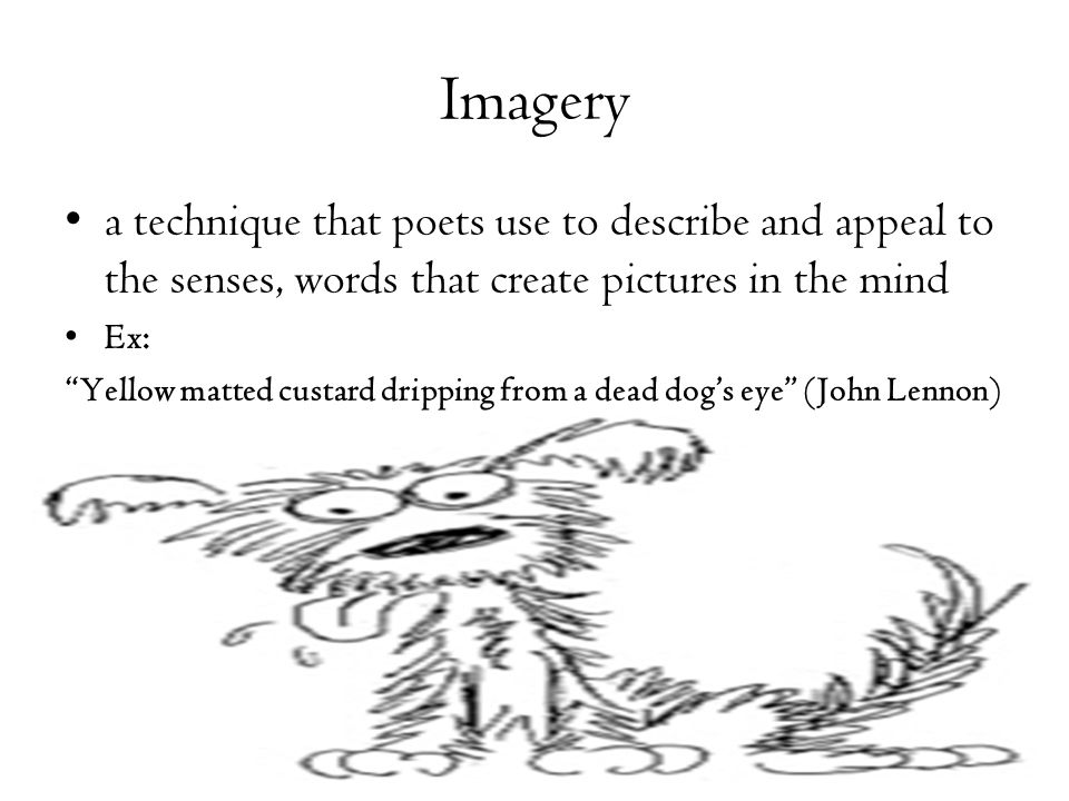 Imagery a technique that poets use to describe and appeal to the senses, words that create pictures in the mind.