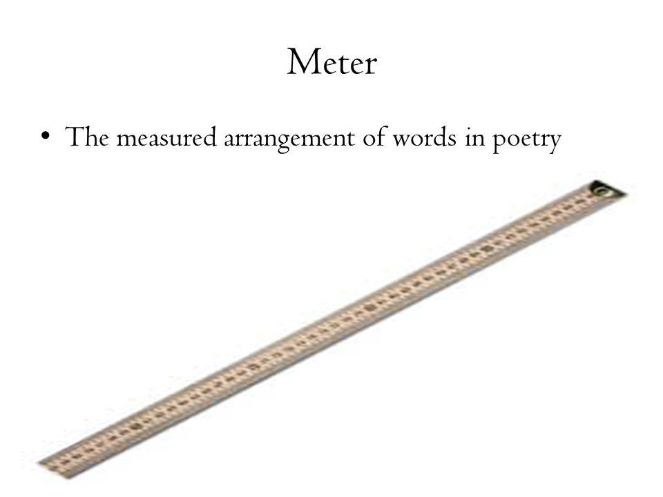 Meter The measured arrangement of words in poetry