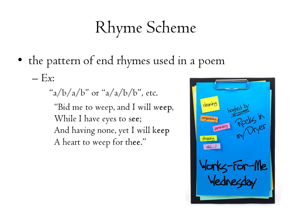 Rhyme Scheme the pattern of end rhymes used in a poem Ex:
