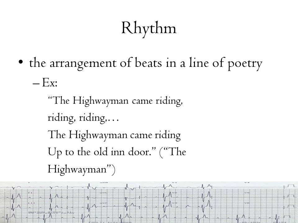 Rhythm the arrangement of beats in a line of poetry Ex: