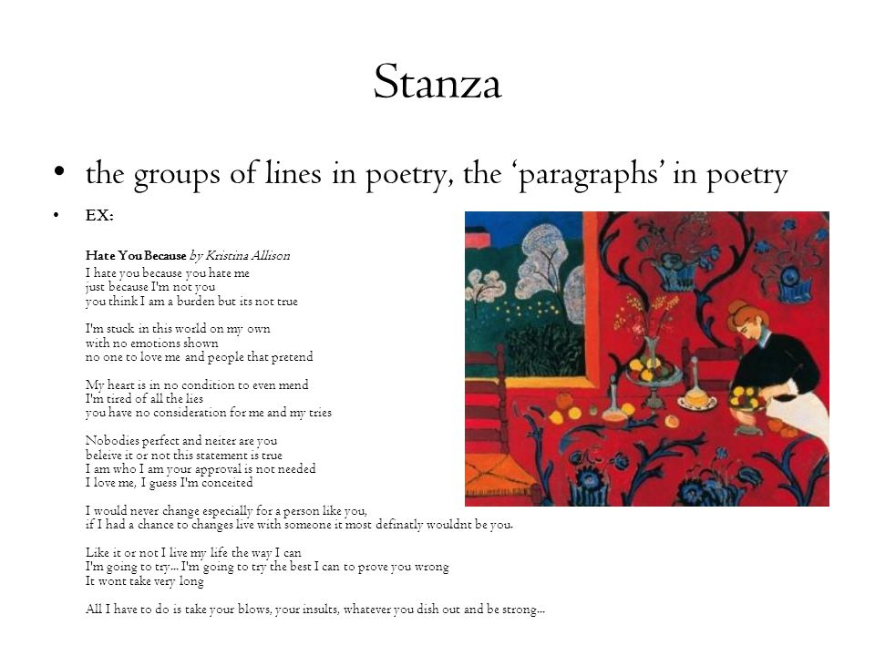 Stanza the groups of lines in poetry, the 'paragraphs' in poetry EX: