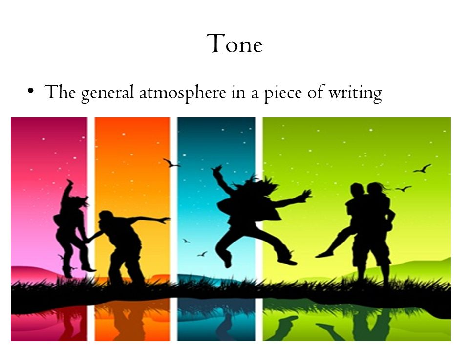 Tone The general atmosphere in a piece of writing