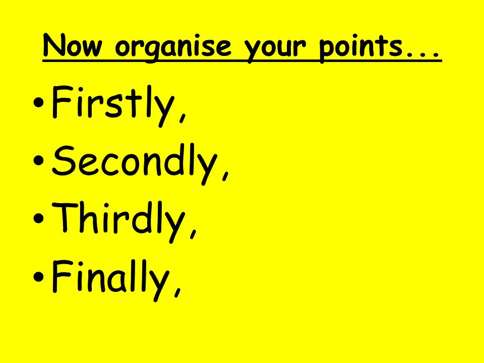 Now organise your points...