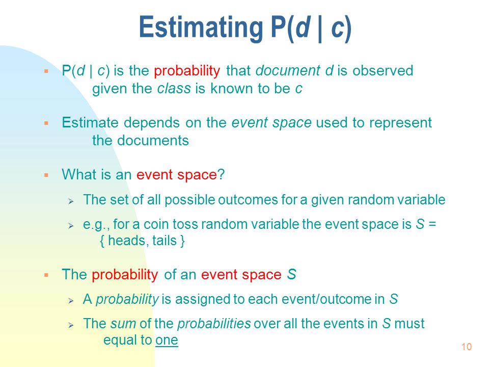 Estimating P(d | c) P(d | c) is the probability that document d is observed given the class is known to be c.