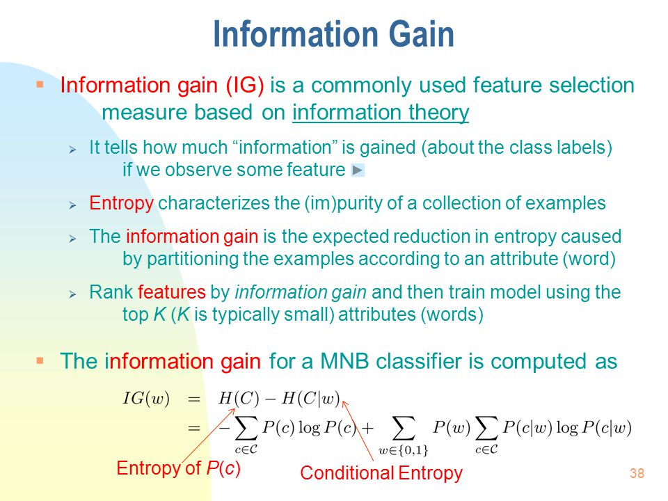 Information Gain Information gain (IG) is a commonly used feature selection measure based on information theory.
