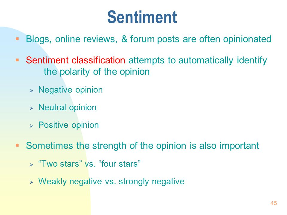 Sentiment Blogs, online reviews, & forum posts are often opinionated