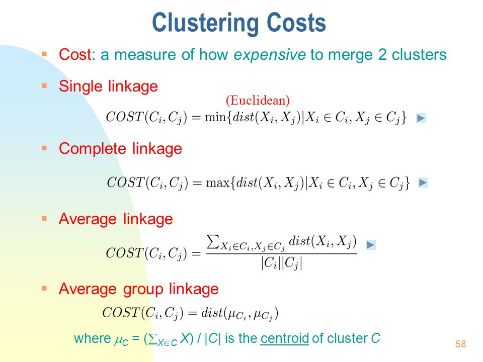 Clustering Costs Cost: a measure of how expensive to merge 2 clusters