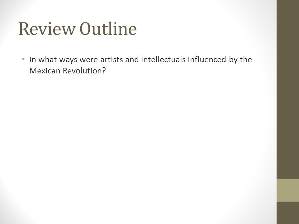 Review Outline In what ways were artists and intellectuals influenced by the Mexican Revolution