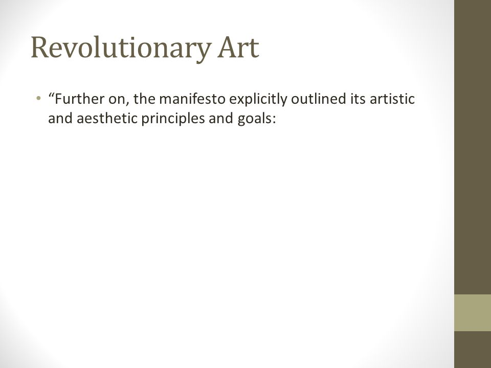 Revolutionary Art Further on, the manifesto explicitly outlined its artistic and aesthetic principles and goals: