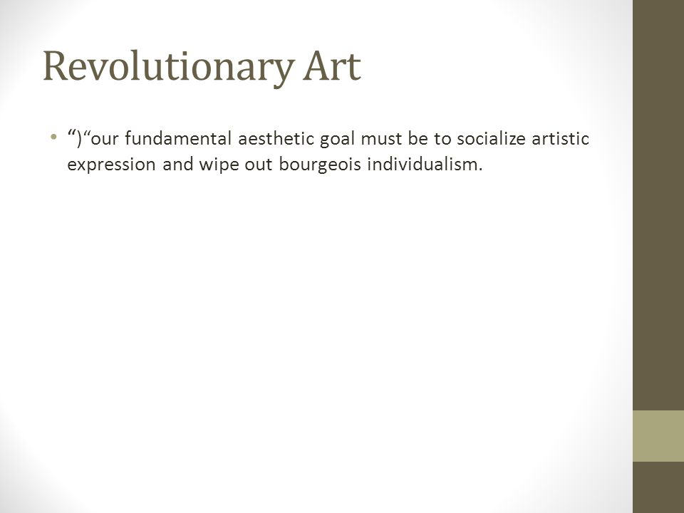 Revolutionary Art ) our fundamental aesthetic goal must be to socialize artistic expression and wipe out bourgeois individualism.