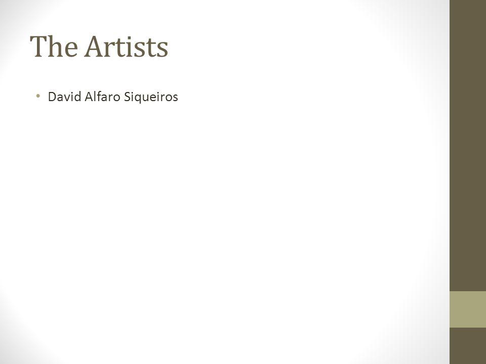 The Artists David Alfaro Siqueiros