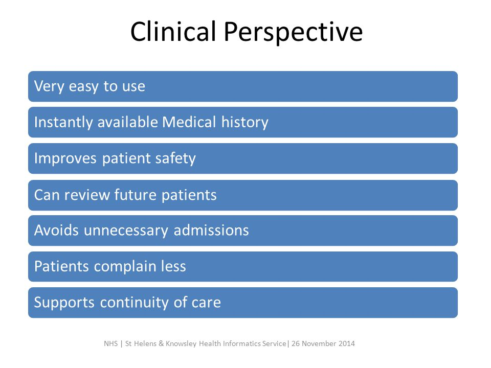 Clinical Perspective Very easy to use. Instantly available Medical history. Improves patient safety.