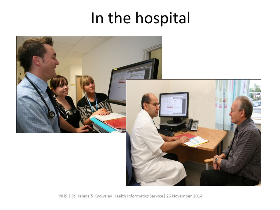 In the hospital NHS | St Helens & Knowsley Health Informatics Service| 26 November 2014