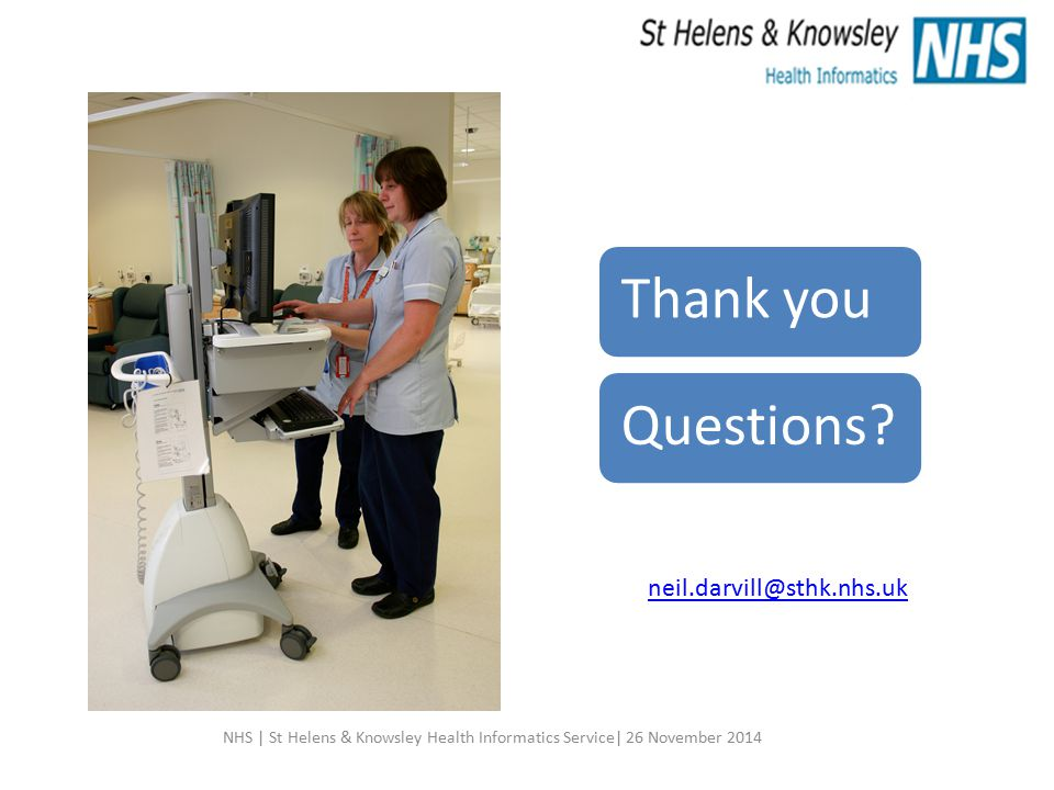 Thank you Questions. neil.darvill@sthk.nhs.uk.
