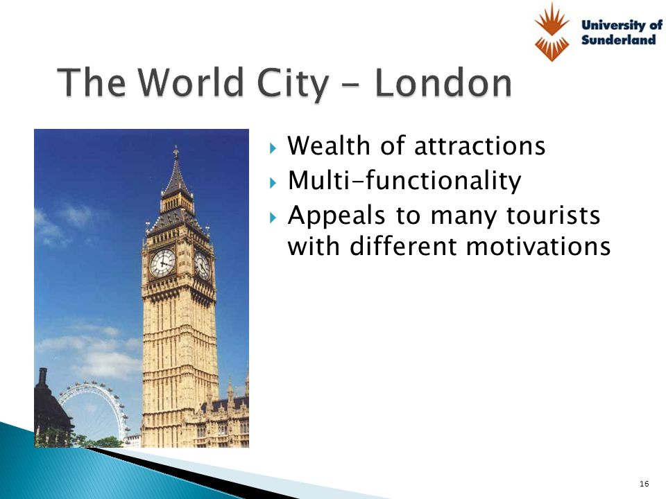 The World City - London Wealth of attractions Multi-functionality
