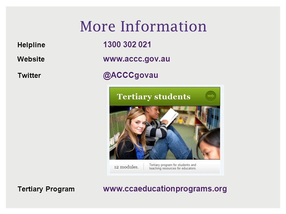 More Information Helpline 1300 302 021 Website www.accc.gov.au Twitter @ACCCgovau Tertiary Program www.ccaeducationprograms.org