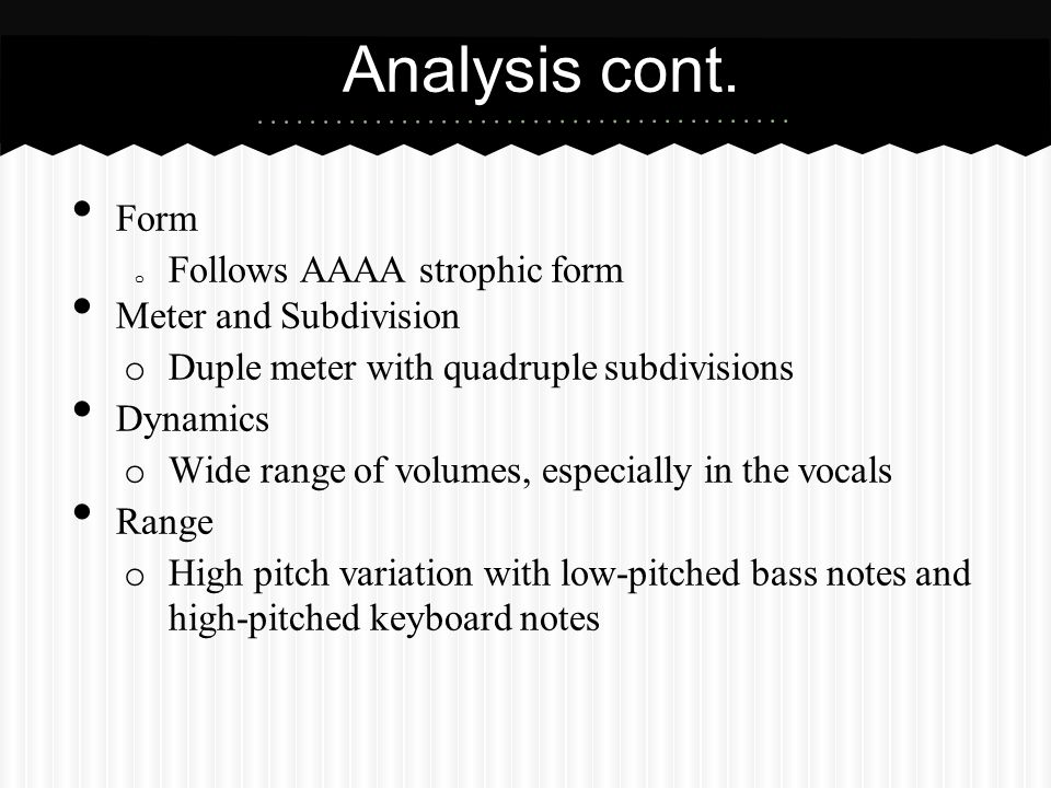 Analysis cont. Form Follows AAAA strophic form Meter and Subdivision