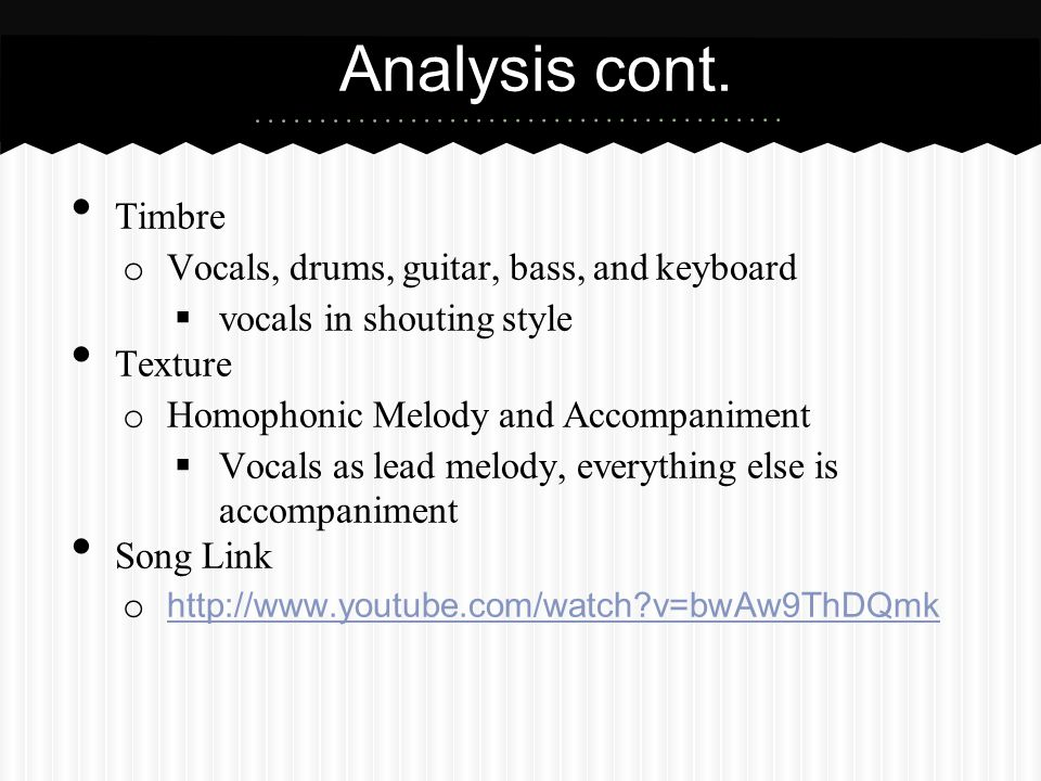 Analysis cont. Timbre Vocals, drums, guitar, bass, and keyboard