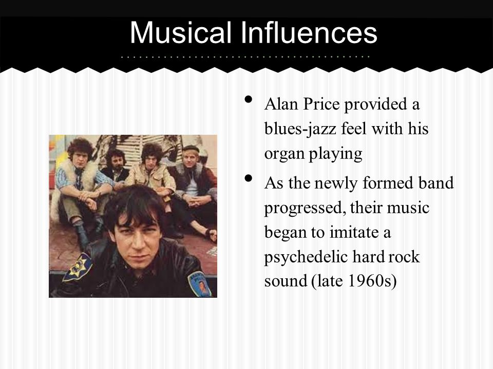 Musical Influences Alan Price provided a blues-jazz feel with his organ playing.