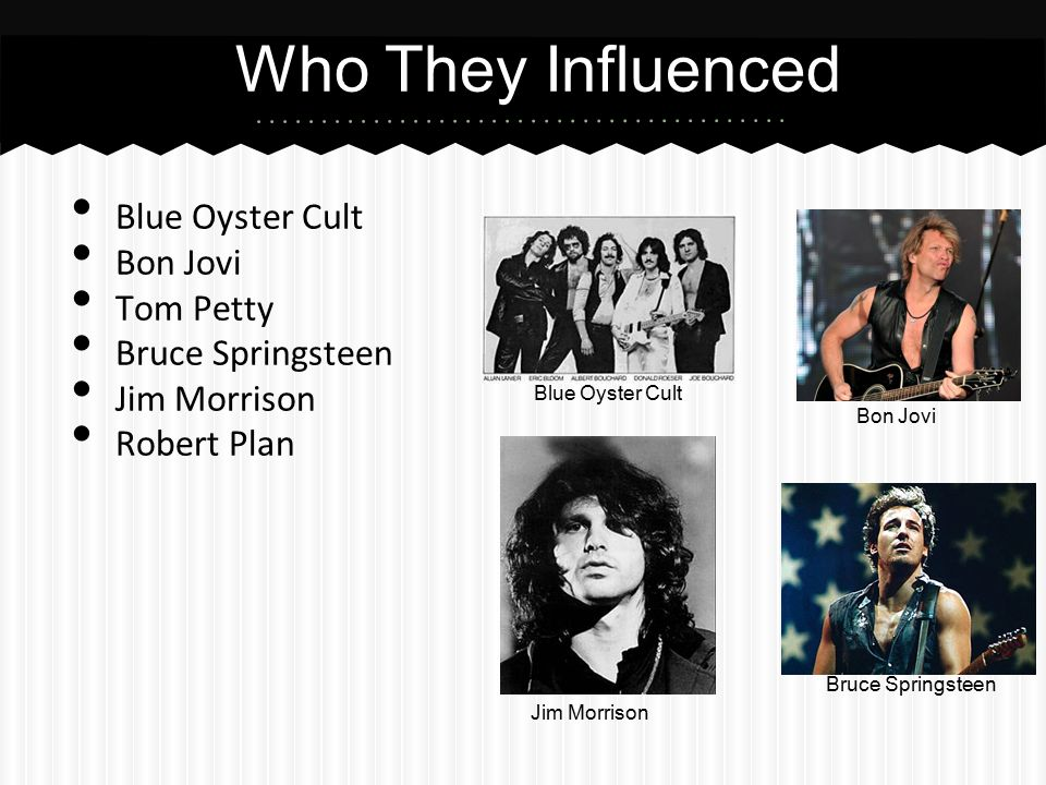 Who They Influenced Blue Oyster Cult Bon Jovi Tom Petty
