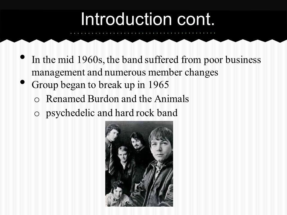 Introduction cont. In the mid 1960s, the band suffered from poor business management and numerous member changes.