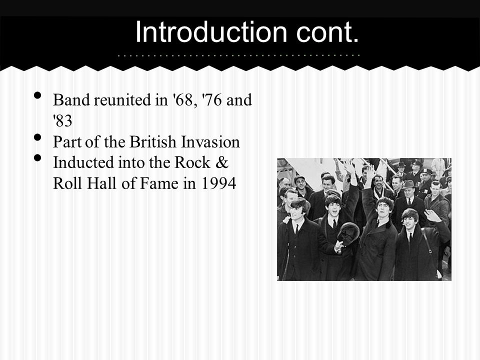 Introduction cont. Band reunited in 68, 76 and 83