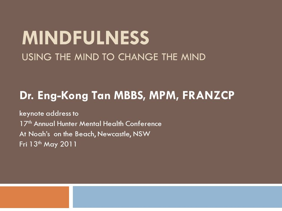 MINDFULNESS Using the Mind to Change the Mind