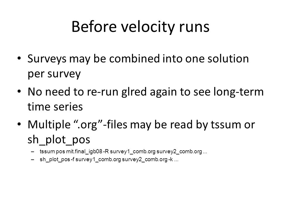 Before velocity runs Surveys may be combined into one solution per survey. No need to re-run glred again to see long-term time series.